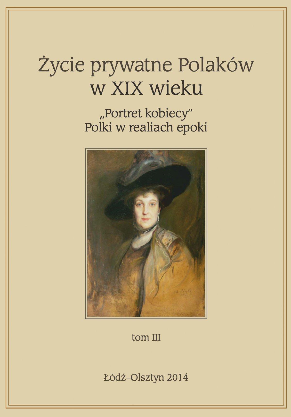 """Życie prywatne Polaków w XIX w. """"Portret kobiecy"""" Polki w realiach epoki. Tom 3 - Ebook (Książka PDF) do pobrania w formacie PDF"""