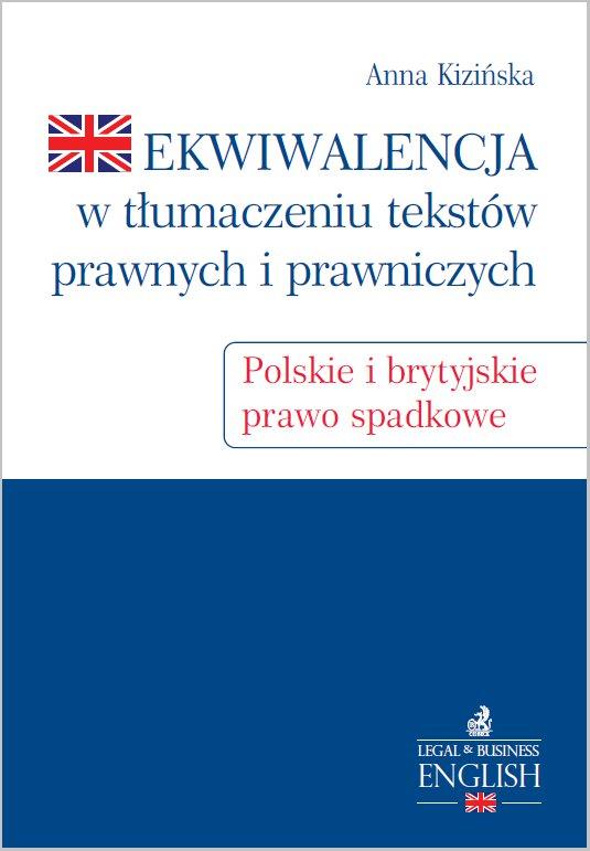 Ekwiwalencja w tłumaczeniu tekstów prawnych i prawniczych. Polskie i brytyjskie prawo spadkowe - Ebook (Książka PDF) do pobrania w formacie PDF