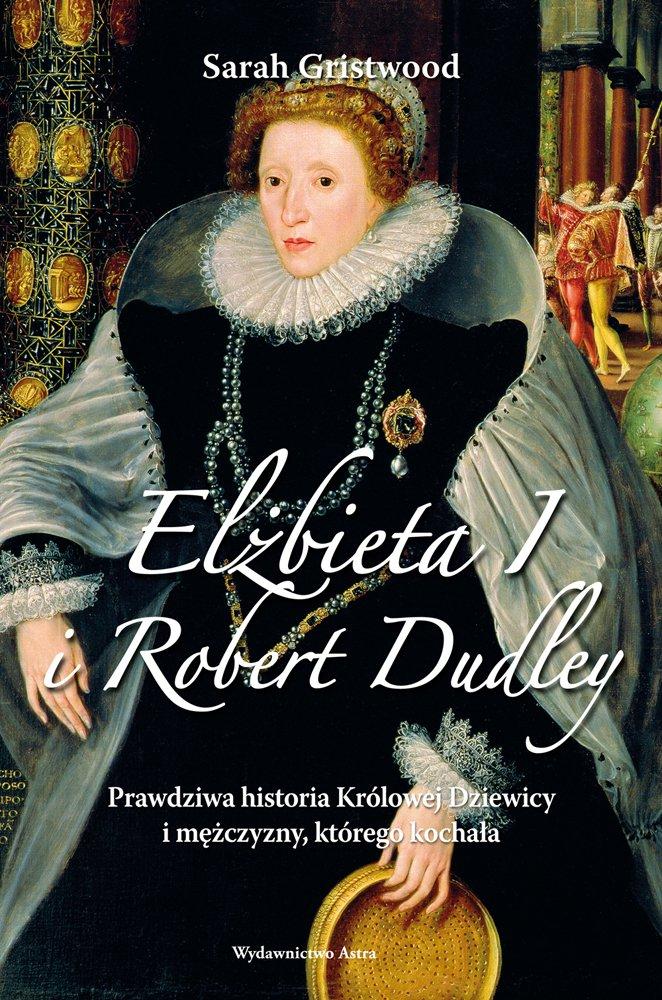 Elżbieta I i Robert Dudley. Prawdziwa historia Królowej Dziewicy i mężczyzny, którego kochała - Ebook (Książka na Kindle) do pobrania w formacie MOBI