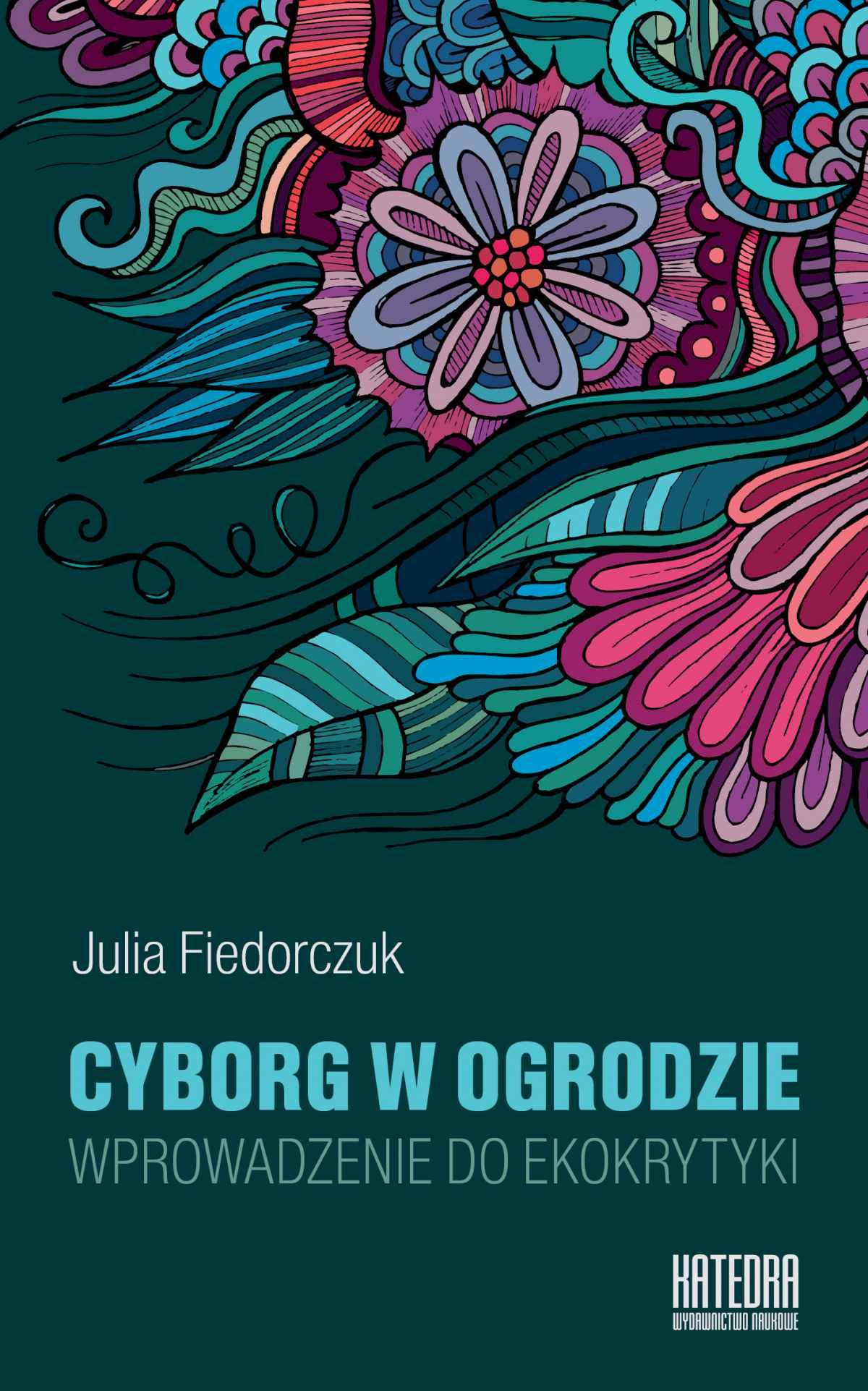Cyborg w ogrodzie. Wprowadzenie do ekokrytyki - Ebook (Książka EPUB) do pobrania w formacie EPUB