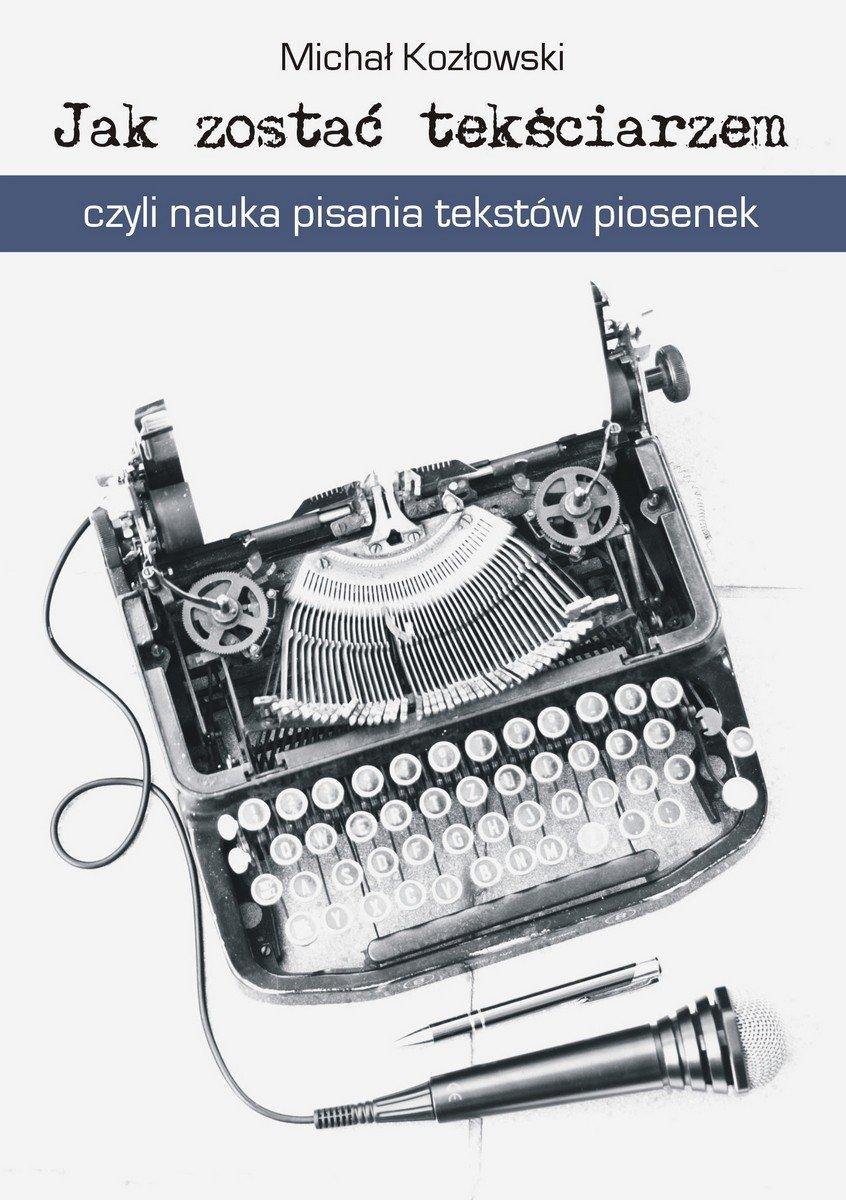 Jak zostać tekściarzem, czyli nauka pisania tekstów piosenek - Ebook (Książka EPUB) do pobrania w formacie EPUB