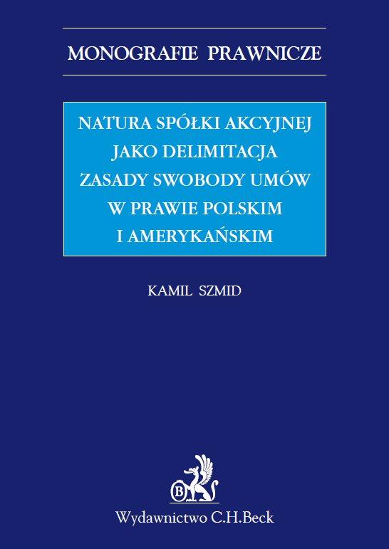 Natura spółki akcyjnej jako delimitacja zasady swobody umów w prawie polskim i amerykańskim - Ebook (Książka PDF) do pobrania w formacie PDF