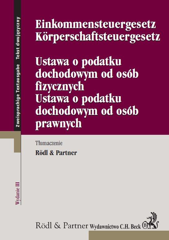 Ustawa o podatku dochodowym od osób fizycznych. Ustawa o podatku dochodowym od osób prawnych. Einkommensteuergesetz. Körperschaftsteuergesetz - Ebook (Książka PDF) do pobrania w formacie PDF