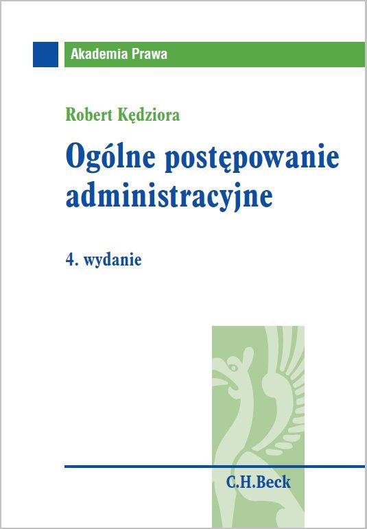 Ogólne postępowanie administracyjne. Wydanie 4 - Ebook (Książka PDF) do pobrania w formacie PDF