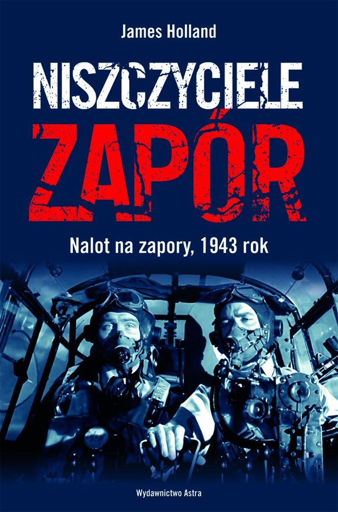 Niszczyciele Zapór. Nalot na zapory, 1943 rok - Ebook (Książka na Kindle) do pobrania w formacie MOBI