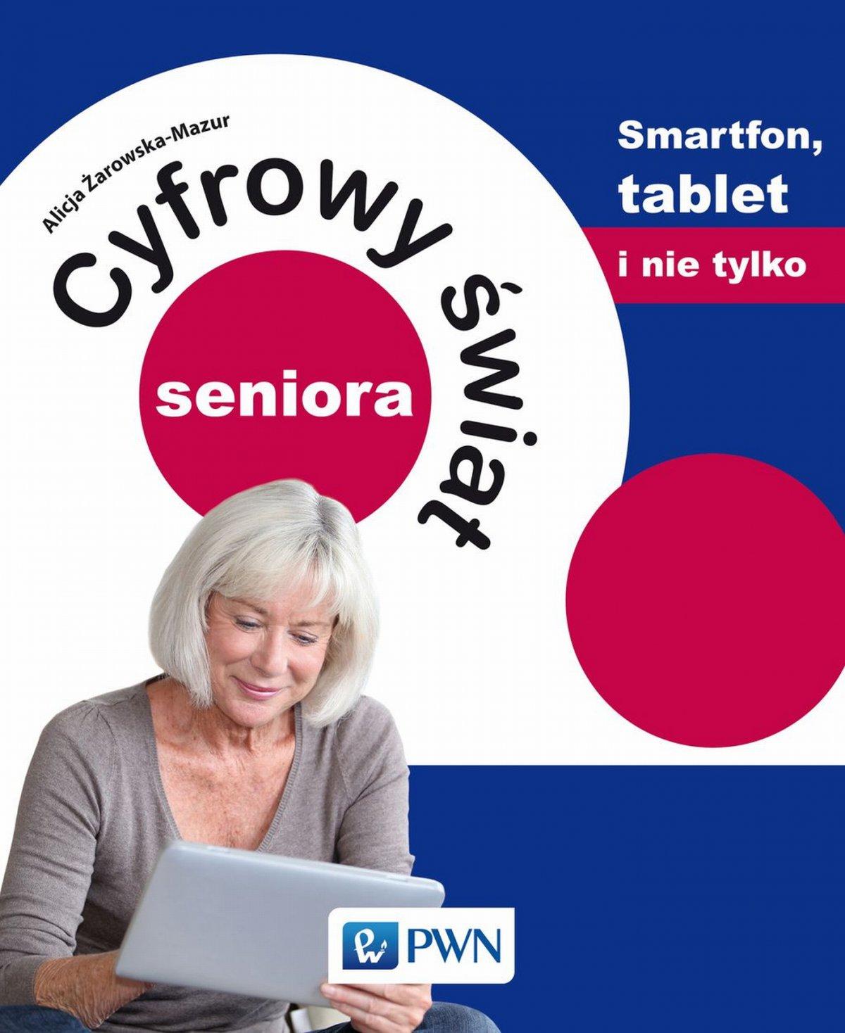Cyfrowy świat seniora. Smartfon, tablet i nie tylko - Ebook (Książka na Kindle) do pobrania w formacie MOBI