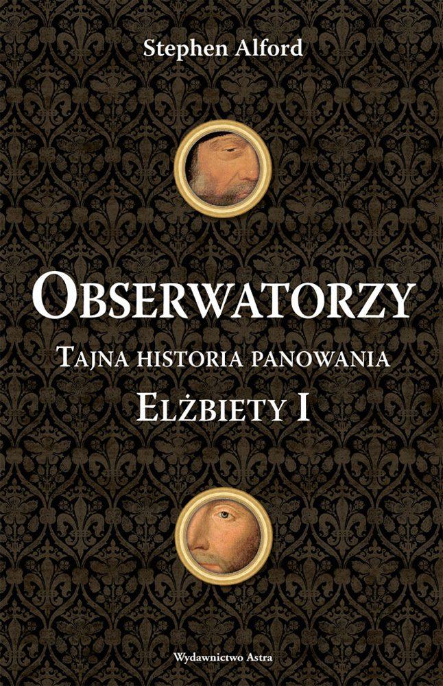 Obserwatorzy. Tajna historia panowania Elżbiety I - Ebook (Książka na Kindle) do pobrania w formacie MOBI
