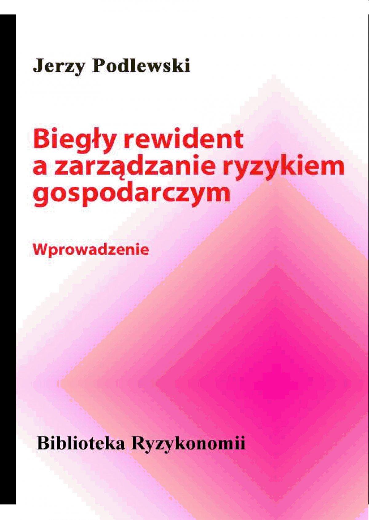 Biegły rewident a zarządzanie ryzykiem gospodarczym - Ebook (Książka PDF) do pobrania w formacie PDF