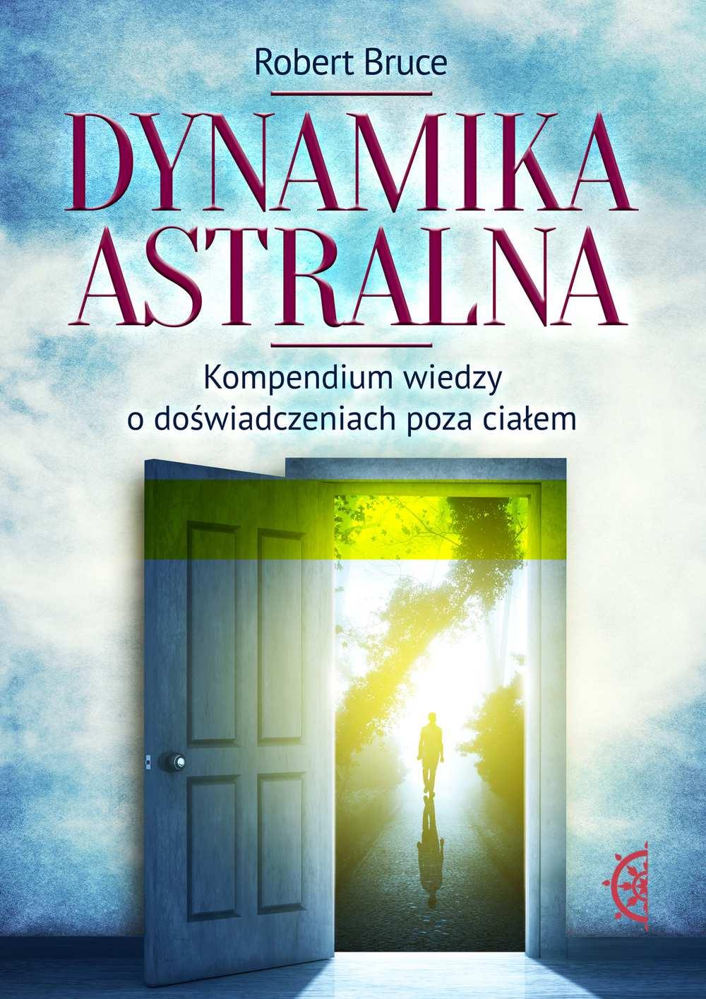 Dynamika astralna. Kompendium wiedzy o doświadczeniach poza ciałem - Ebook (Książka na Kindle) do pobrania w formacie MOBI