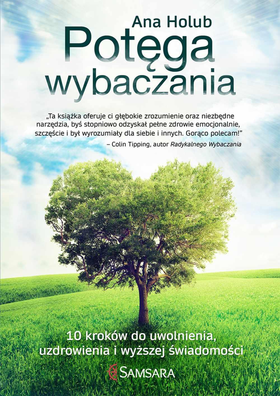 Potęga wybaczania. 10 kroków do uwolnienia, uzdrowienia i wyższej świadomości - Ebook (Książka na Kindle) do pobrania w formacie MOBI