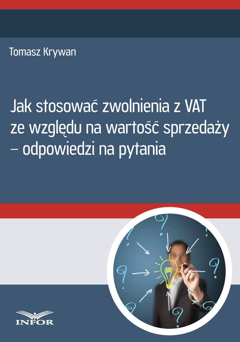 Jak stosować zwolnienia z VAT ze względu na wartość sprzedaży - odpowiedzi na pytania - Ebook (Książka PDF) do pobrania w formacie PDF