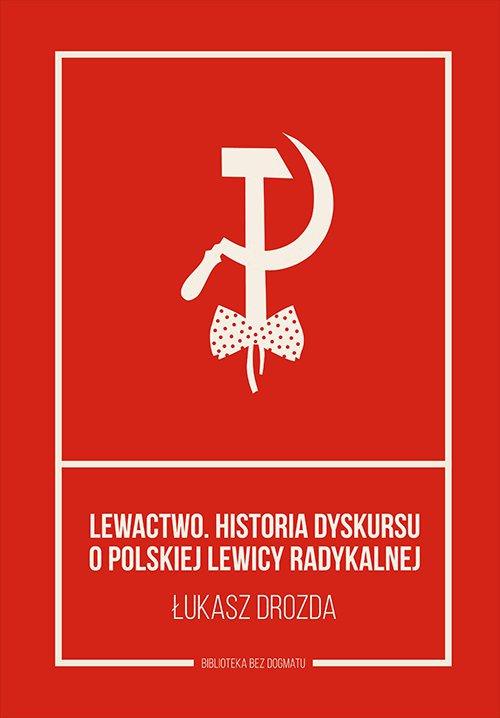 Lewactwo. Historia dyskursu o polskiej lewicy radykalnej - Ebook (Książka na Kindle) do pobrania w formacie MOBI