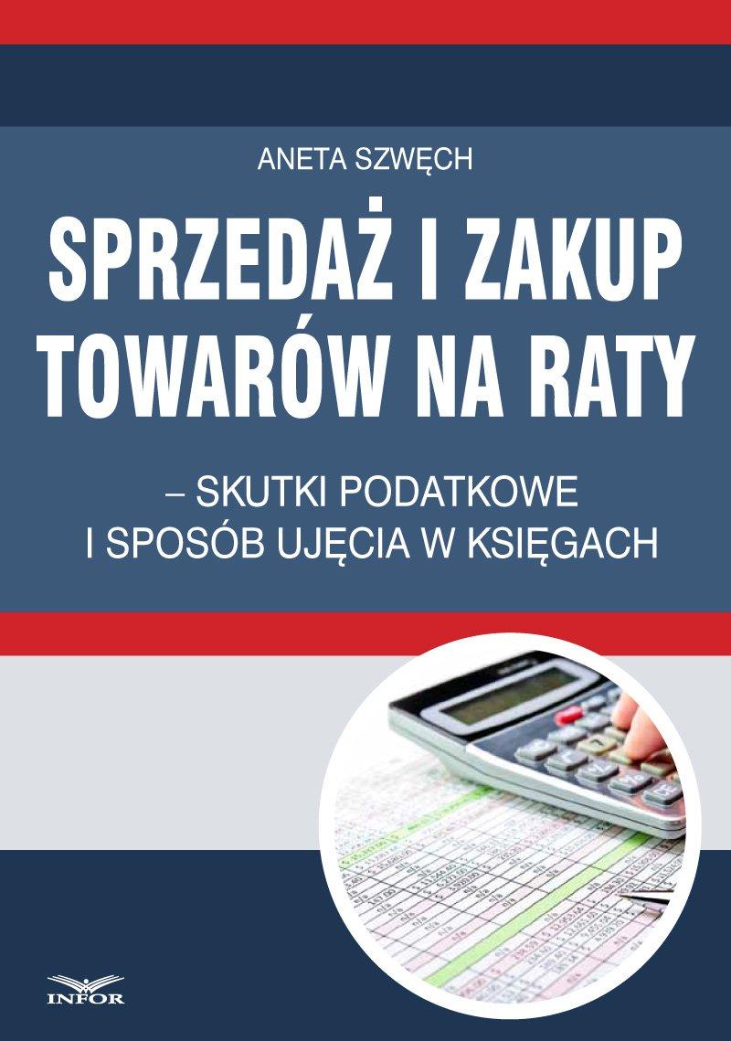 Sprzedaż i zakup towarów na raty – skutki podatkowe i sposób ujęcia w księgach - Ebook (Książka PDF) do pobrania w formacie PDF