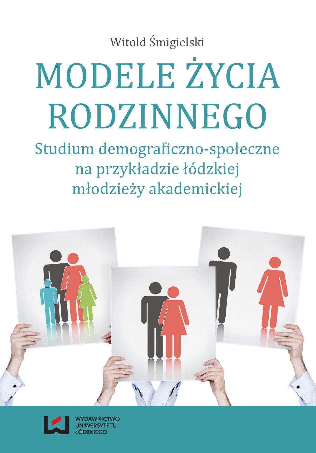 Modele życia rodzinnego. Studium demograficzno-społeczne na przykładzie łódzkiej młodzieży akademickiej - Ebook (Książka PDF) do pobrania w formacie PDF
