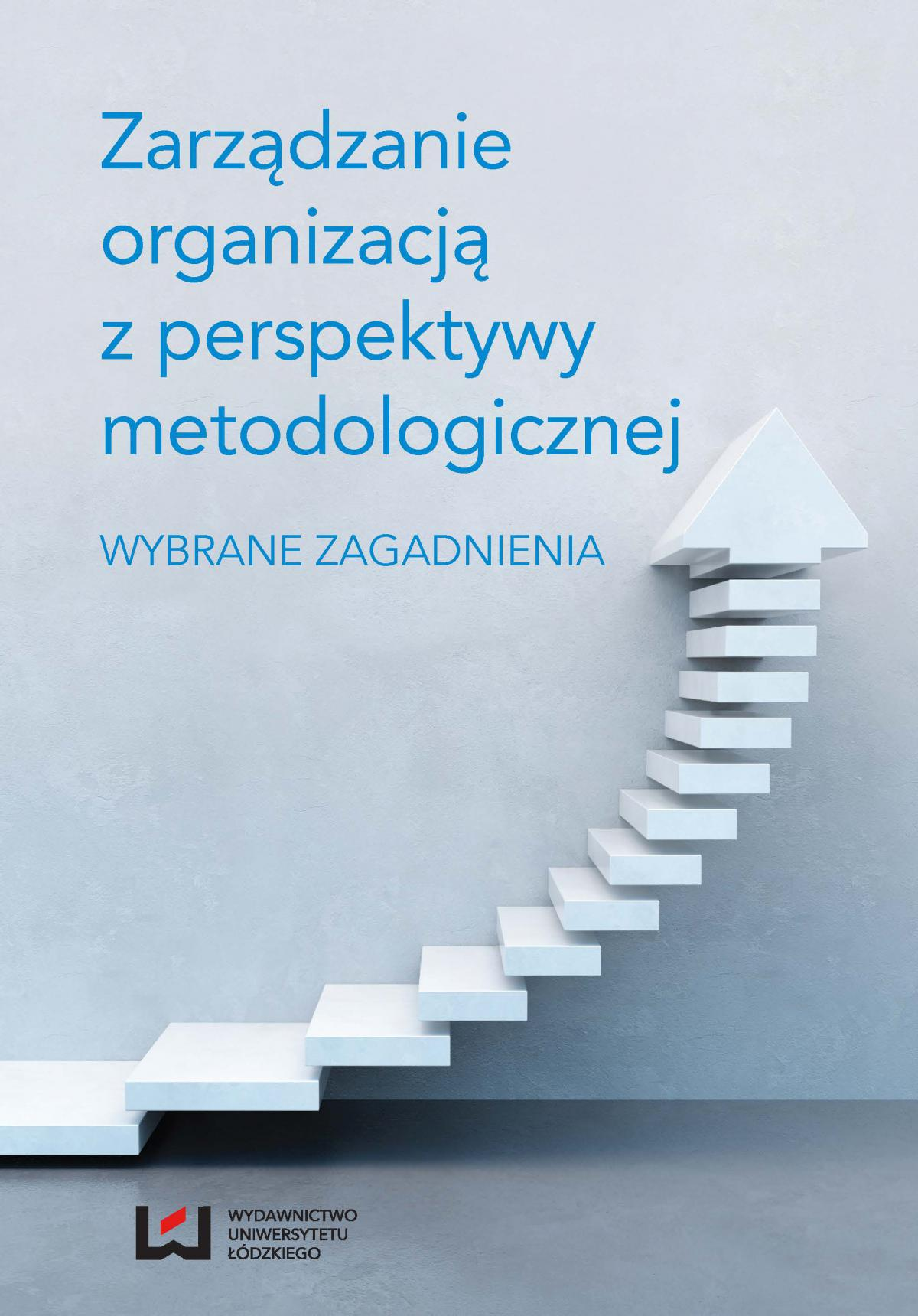 Zarządzanie organizacją z perspektywy metodologicznej. Wybrane zagadnienia - Ebook (Książka PDF) do pobrania w formacie PDF