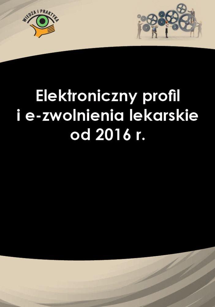 Elektroniczny profil i e-zwolnienia lekarskie od 2016 r. - Ebook (Książka PDF) do pobrania w formacie PDF