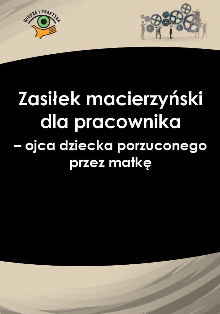 Zasiłek macierzyński dla pracownika − ojca dziecka porzuconego przez matkę - Ebook (Książka PDF) do pobrania w formacie PDF