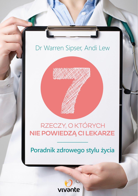 7 rzeczy, o których nie powiedzą ci lekarze. Poradnik zdrowego stylu życia - Ebook (Książka na Kindle) do pobrania w formacie MOBI
