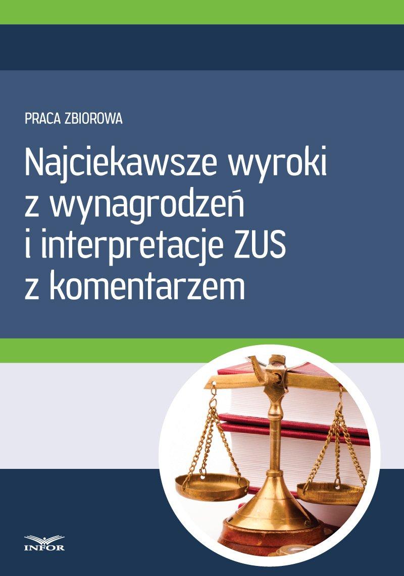Najciekawsze wyroki z wynagrodzeń i interpretacje ZUS z komentarzem - Ebook (Książka PDF) do pobrania w formacie PDF