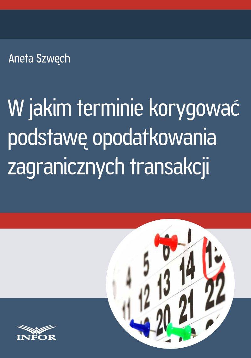 W jakim terminie korygować podstawę opodatkowania zagranicznych transakcji - Ebook (Książka PDF) do pobrania w formacie PDF