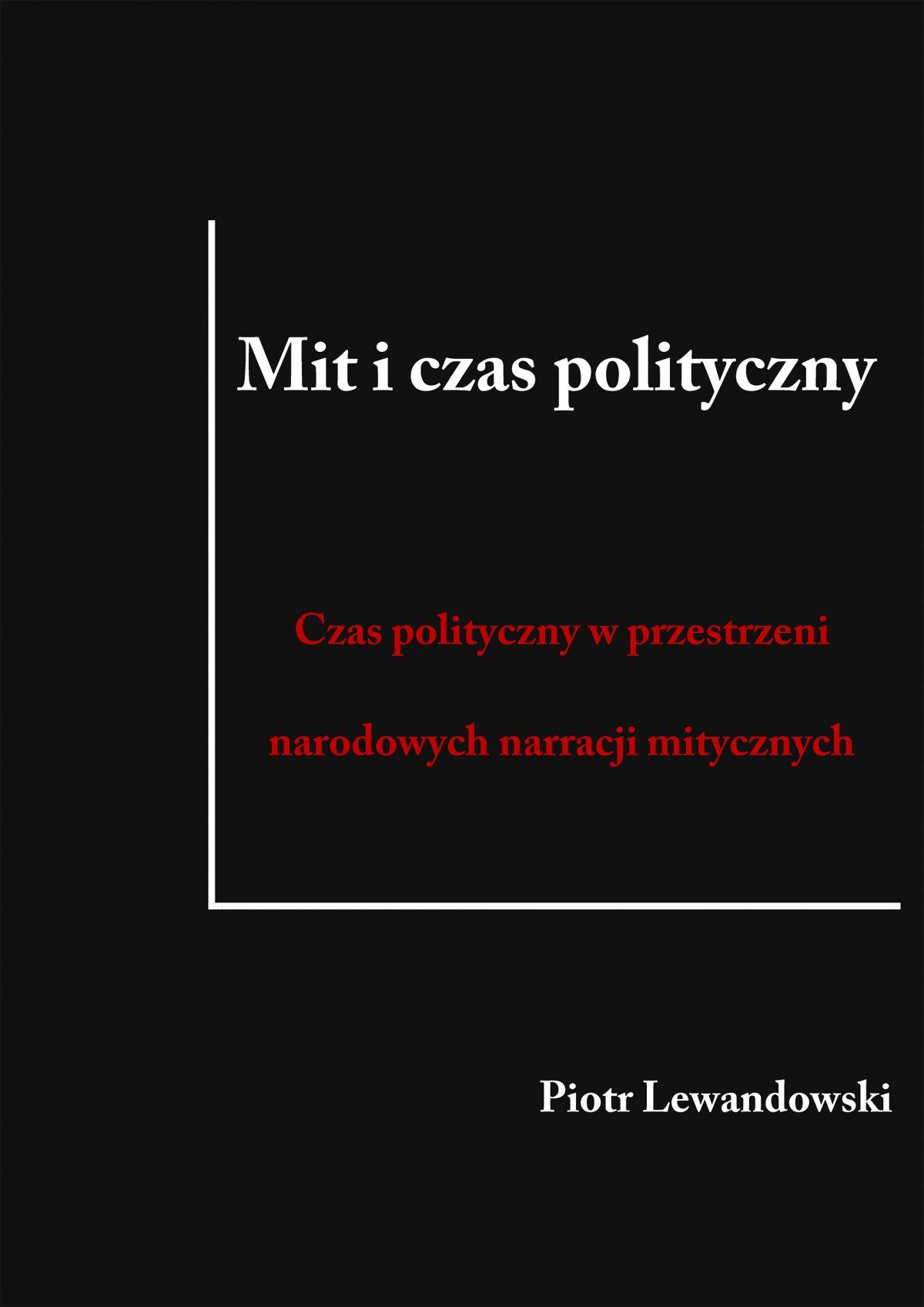 Mit i czas polityczny. Czas polityczny w przestrzeni narodowych narracji mitycznych - Ebook (Książka EPUB) do pobrania w formacie EPUB