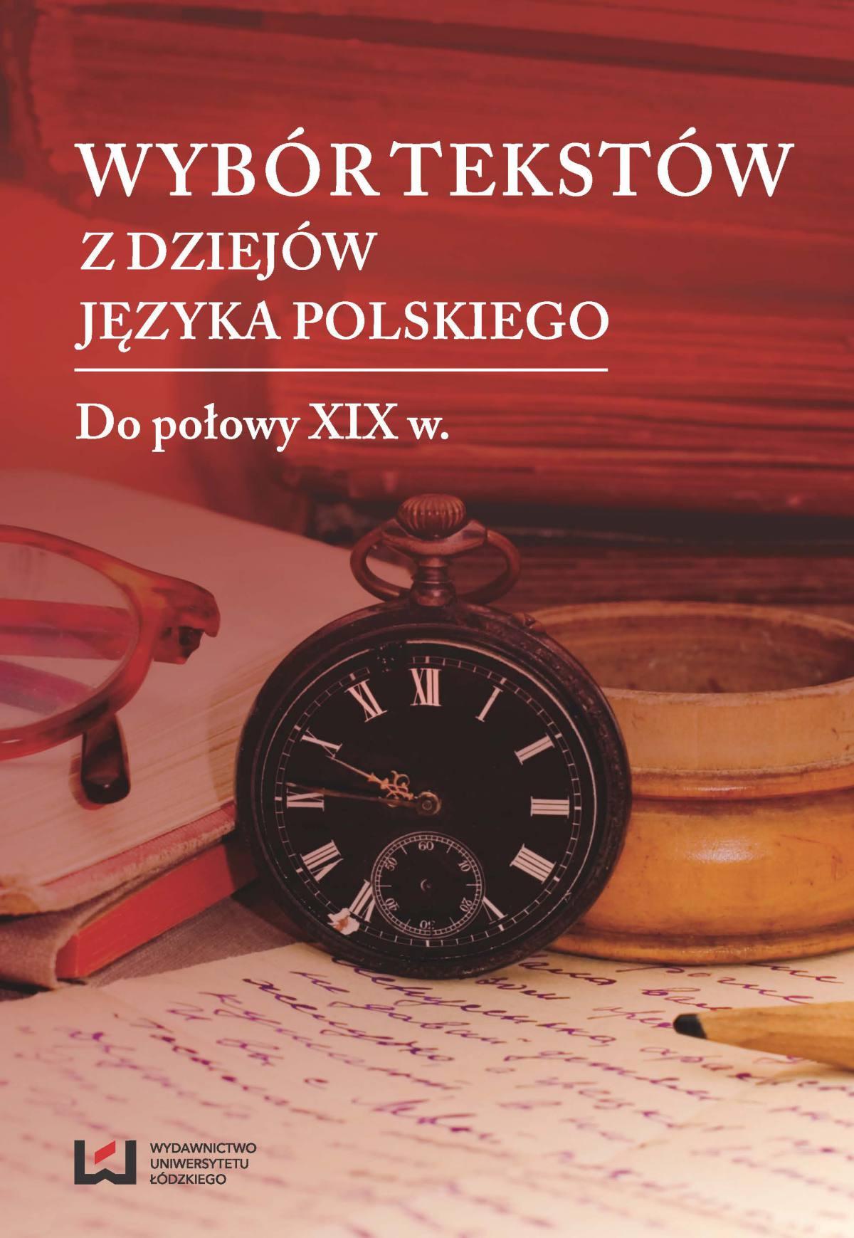Wybór tekstów z dziejów języka polskiego. Tom 1: Do połowy XIX w. - Ebook (Książka PDF) do pobrania w formacie PDF