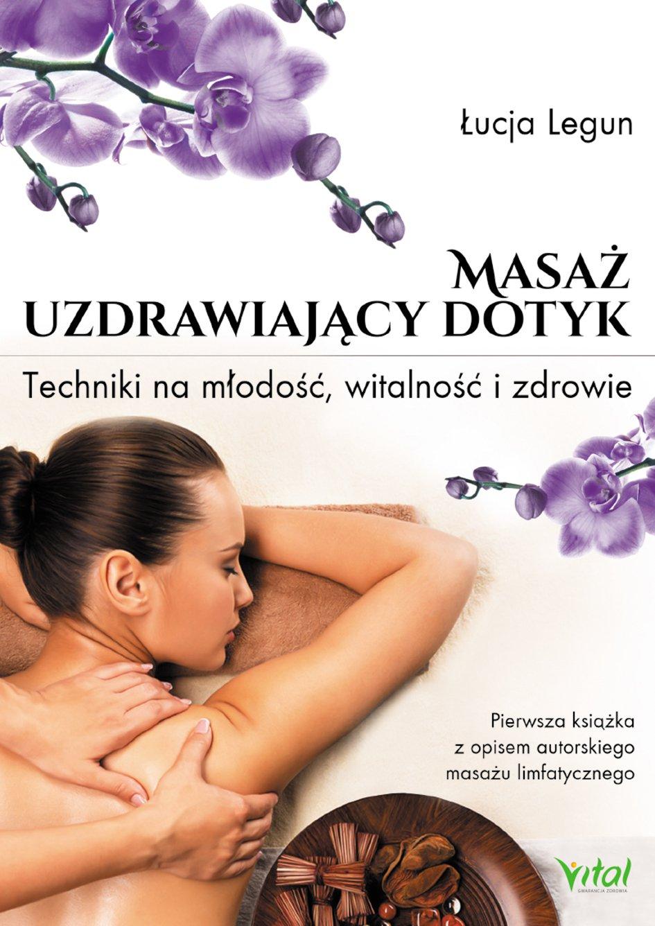 Masaż - uzdrawiający dotyk. Techniki na młodość, witalność i zdrowie - Ebook (Książka na Kindle) do pobrania w formacie MOBI