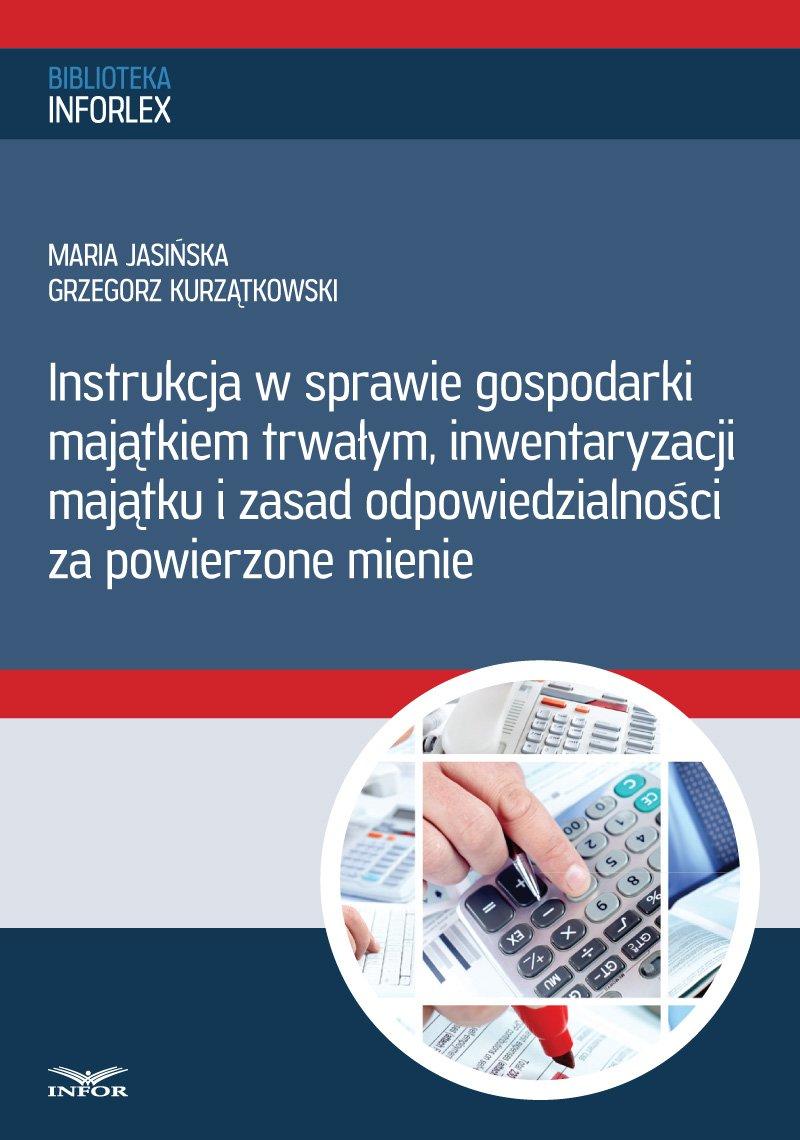 Instrukcja w sprawie gospodarki majątkiem trwałym, inwentaryzacji majątku i zasad odpowiedzialności za powierzone mienie - Ebook (Książka PDF) do pobrania w formacie PDF