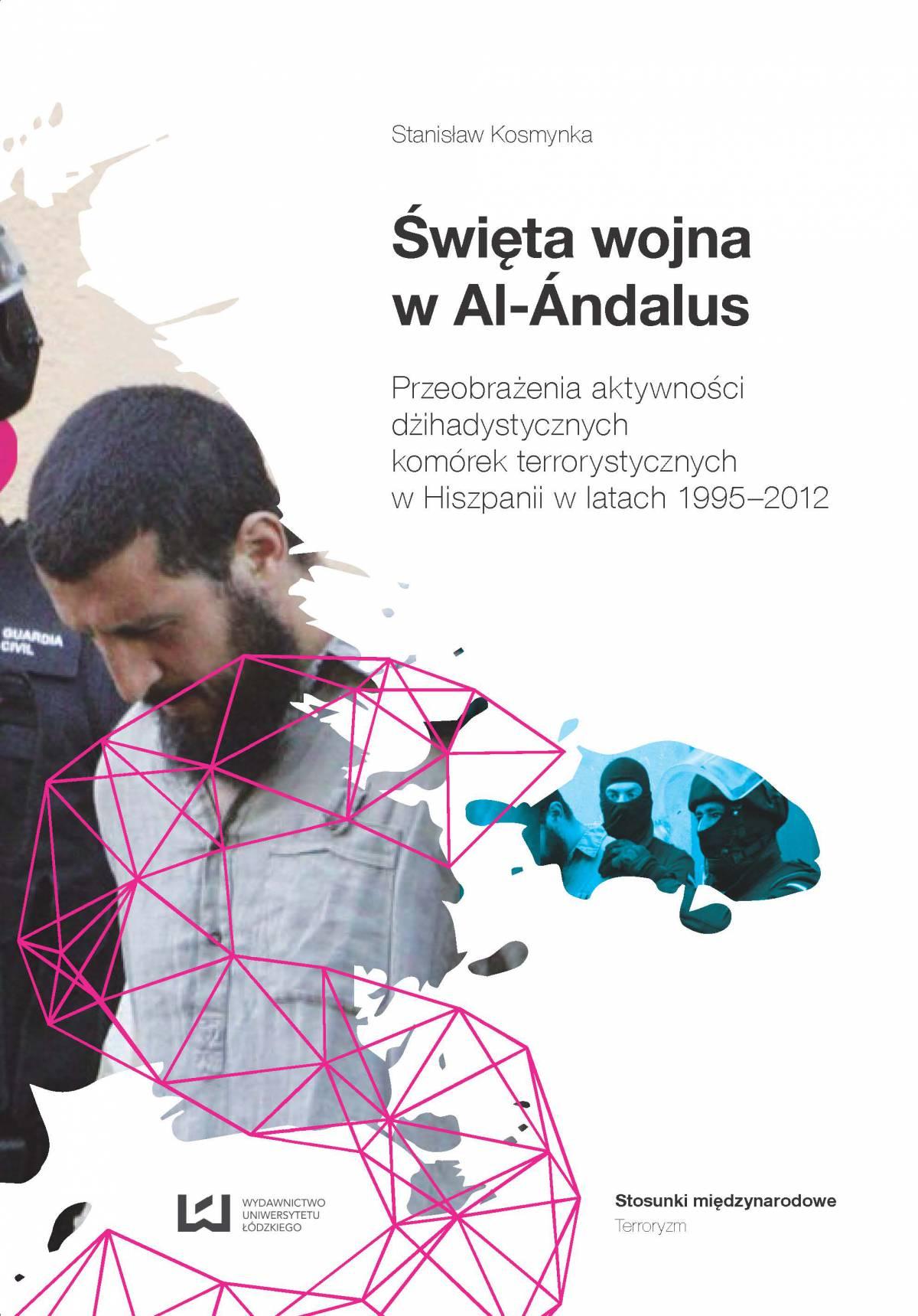 Święta wojna w Al-Ándalus. Przeobrażenia aktywności dżihadystycznych komórek terrorystycznych w Hiszpanii w latach 1995-2012 - Ebook (Książka PDF) do pobrania w formacie PDF