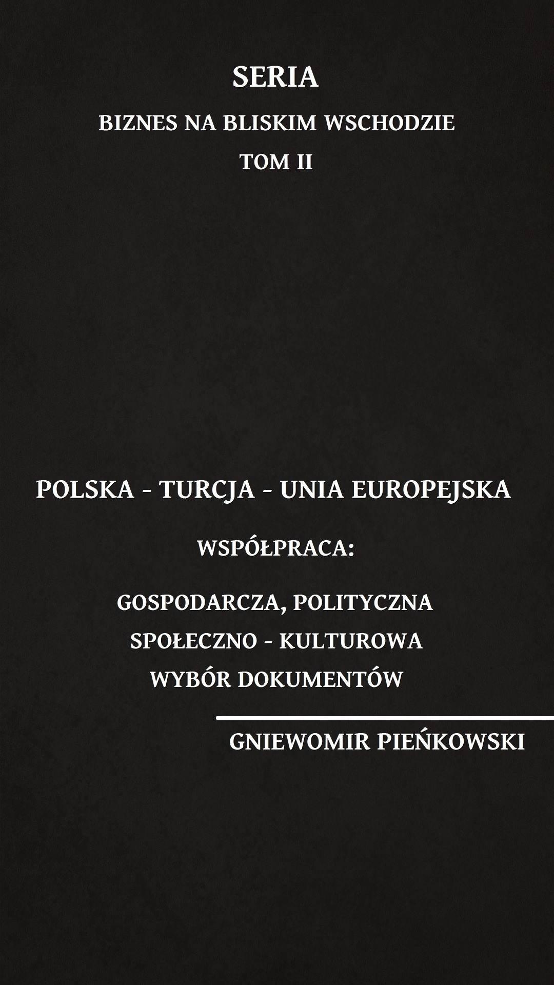 Polska – Turcja – Unia Europejska. Współpraca: gospodarcza, polityczna, społeczno – kulturowa. Wybór dokumentów - Ebook (Książka PDF) do pobrania w formacie PDF