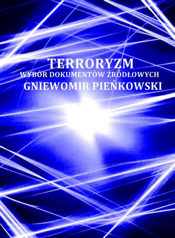 Terroryzm. Wybór dokumentów źródłowych - Ebook (Książka PDF) do pobrania w formacie PDF