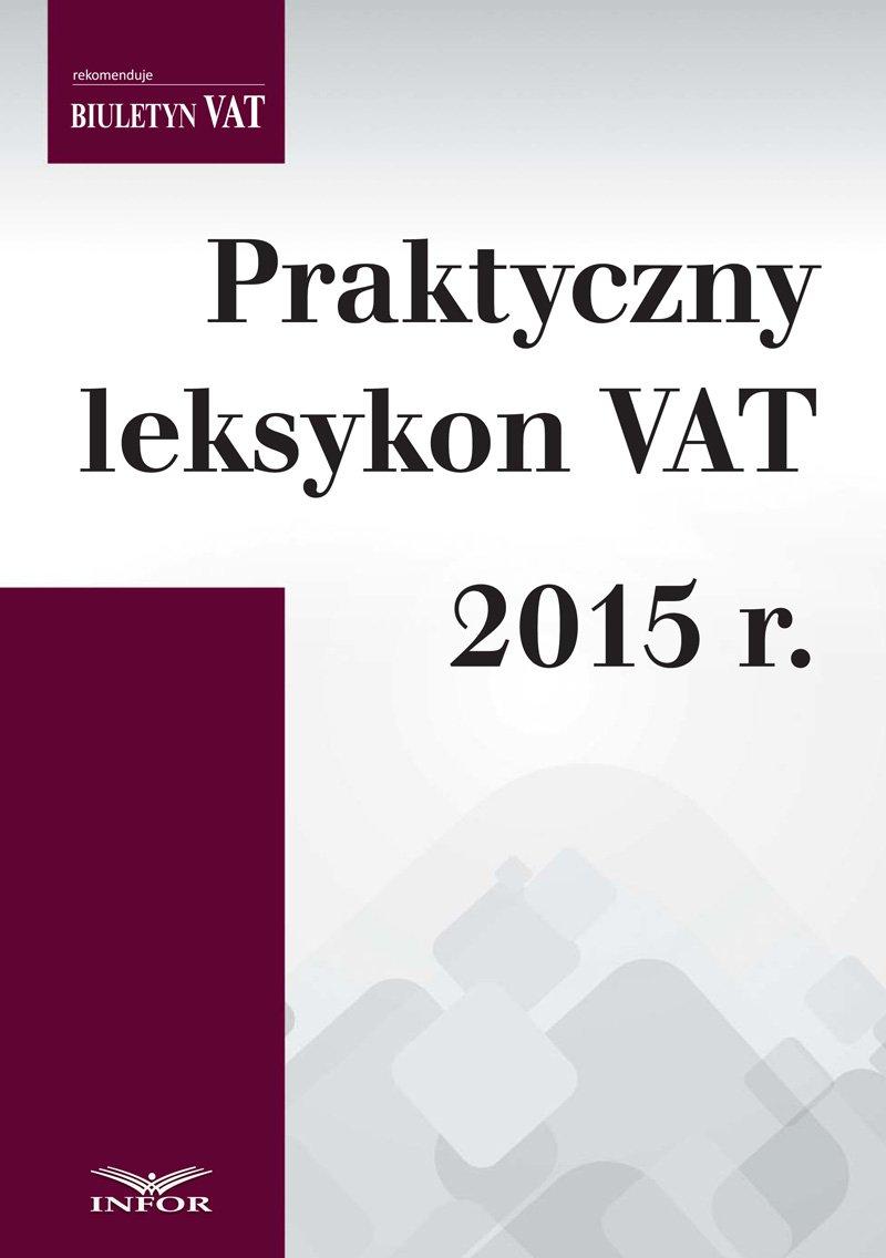 Praktyczny leksykon VAT 2015 - Ebook (Książka PDF) do pobrania w formacie PDF
