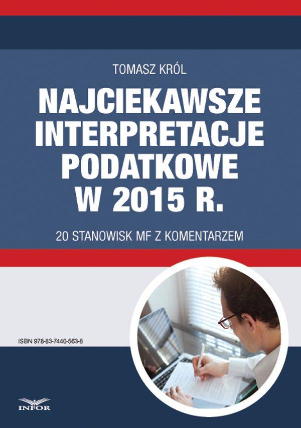 Najciekawsze interpretacje podatkowe w 2015 r. 20 stanowisk MF z komentarzem - Ebook (Książka PDF) do pobrania w formacie PDF