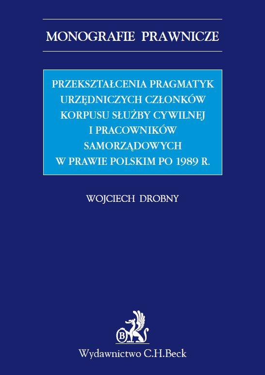 Przekształcenia pragmatyk urzędniczych członków korpusu służby cywilnej i pracowników samorządowych w prawie polskim po 1989 r. - Ebook (Książka PDF) do pobrania w formacie PDF