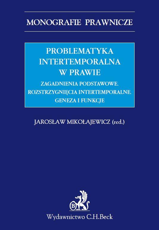 Problematyka intertemporalna w prawie. Zagadnienia podstawowe. Rozstrzygnięcia intertemporalne. Geneza, funkcje, aksjologia - Ebook (Książka PDF) do pobrania w formacie PDF