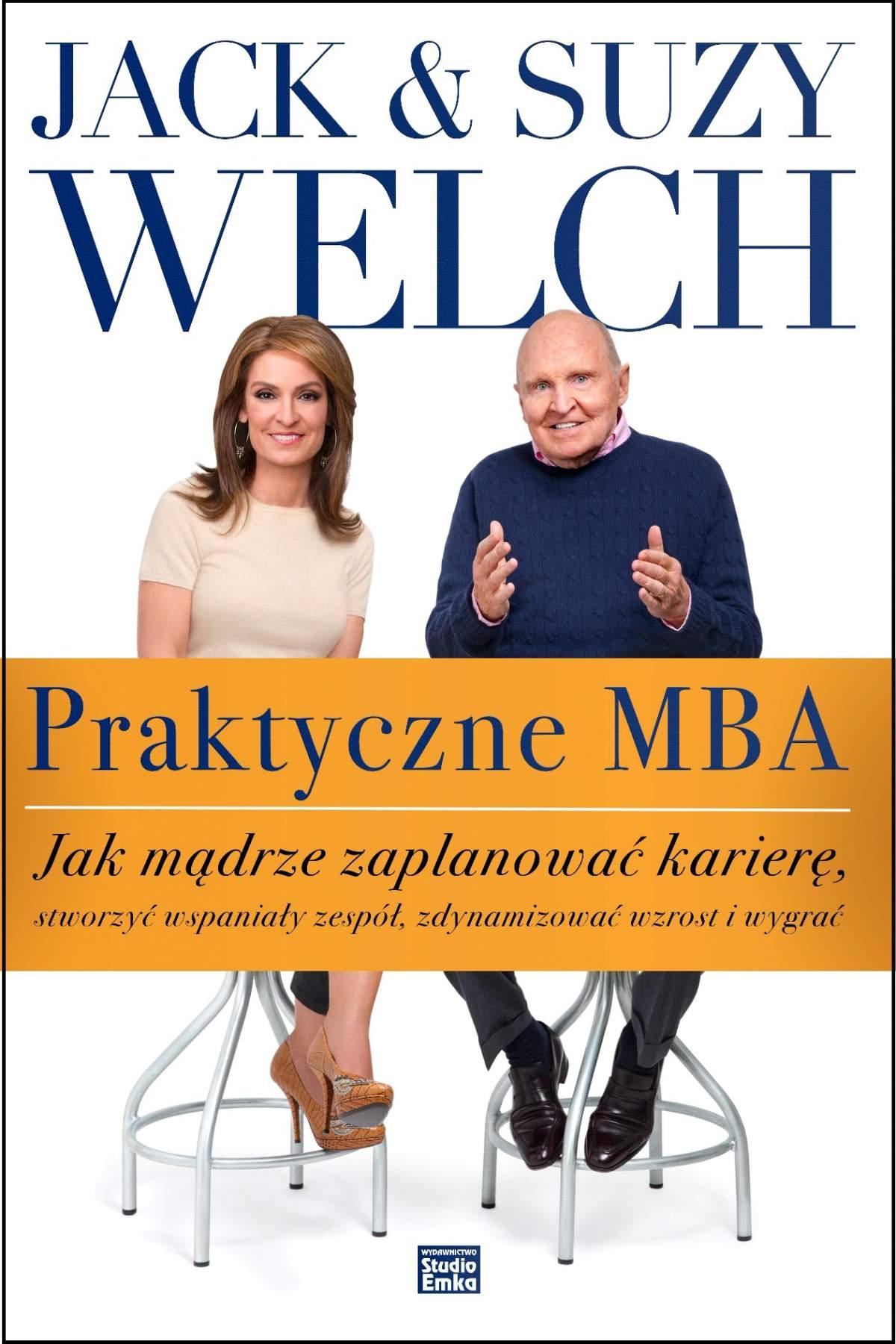 Praktyczne MBA. Jak mądrze zaplanować karierę, stworzyć wspaniały zespół, zdynamizować wzrost i wygrać - Ebook (Książka EPUB) do pobrania w formacie EPUB