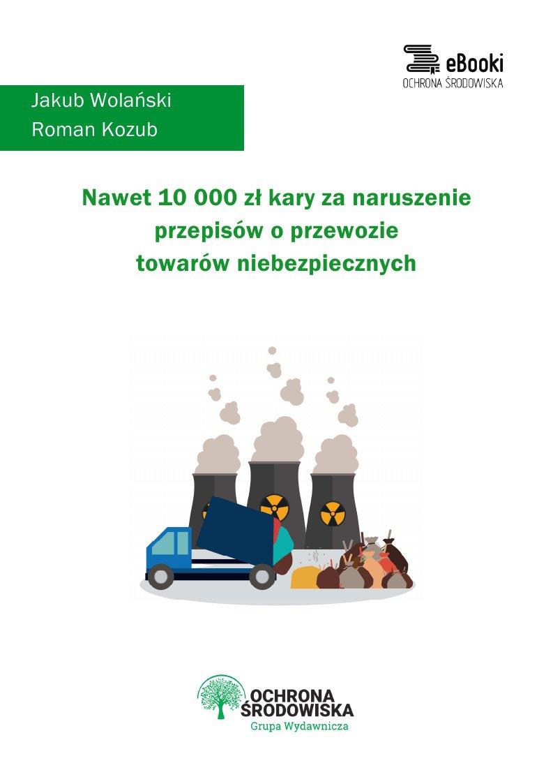 Nawet 10 000 zł kary za naruszenie przepisów o przewozie towarów niebezpiecznych - Ebook (Książka PDF) do pobrania w formacie PDF