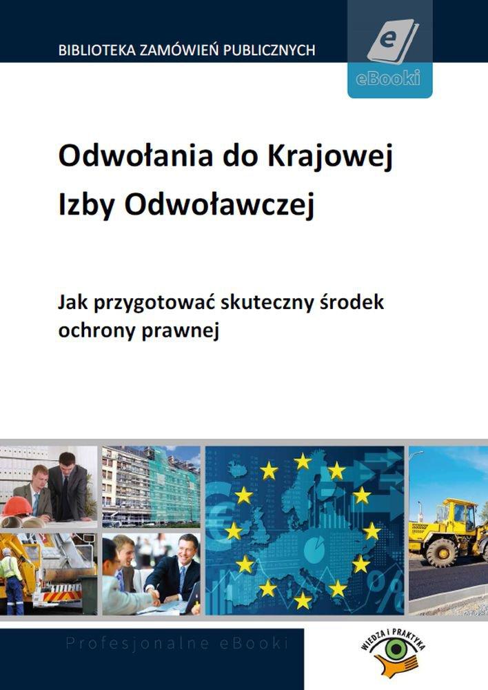 Odwołania do Krajowej Izby Odwoławczej. Jak przygotować skuteczny środek ochrony prawnej - Ebook (Książka PDF) do pobrania w formacie PDF