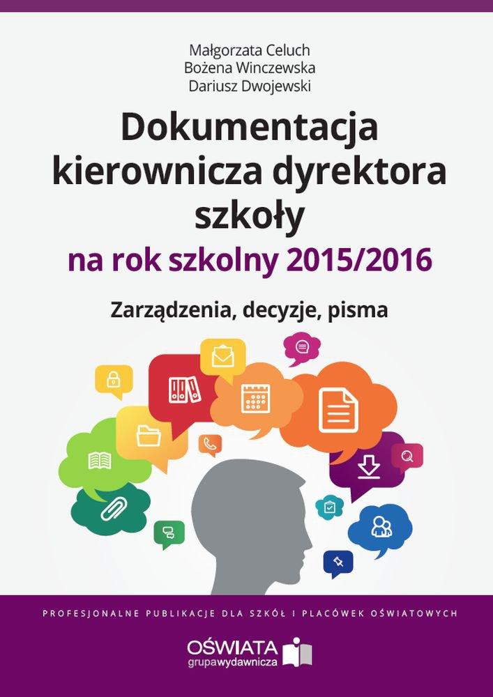 Dokumentacja kierownicza dyrektora szkoły na rok szkolny 2015/2016. Zarządzenia. Decyzje. Pisma - Ebook (Książka na Kindle) do pobrania w formacie MOBI