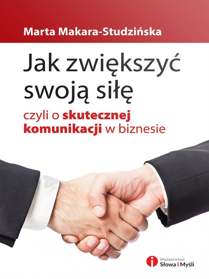 Jak zwiększyć swoją siłę, czyli o skutecznej komunikacji w biznesie - Ebook (Książka EPUB) do pobrania w formacie EPUB