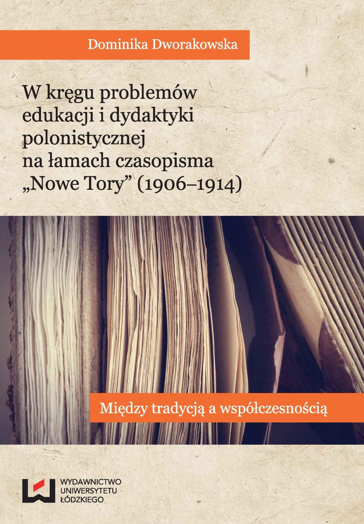 """W kręgu problemów edukacji i dydaktyki polonistycznej na łamach czasopisma """"Nowe Tory"""". Między tradycją a współczesnością - Ebook (Książka PDF) do pobrania w formacie PDF"""