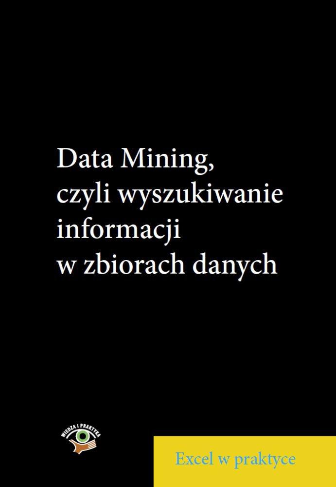 Data Mining, czyli wyszukiwanie informacji wzbiorach danych - Ebook (Książka PDF) do pobrania w formacie PDF