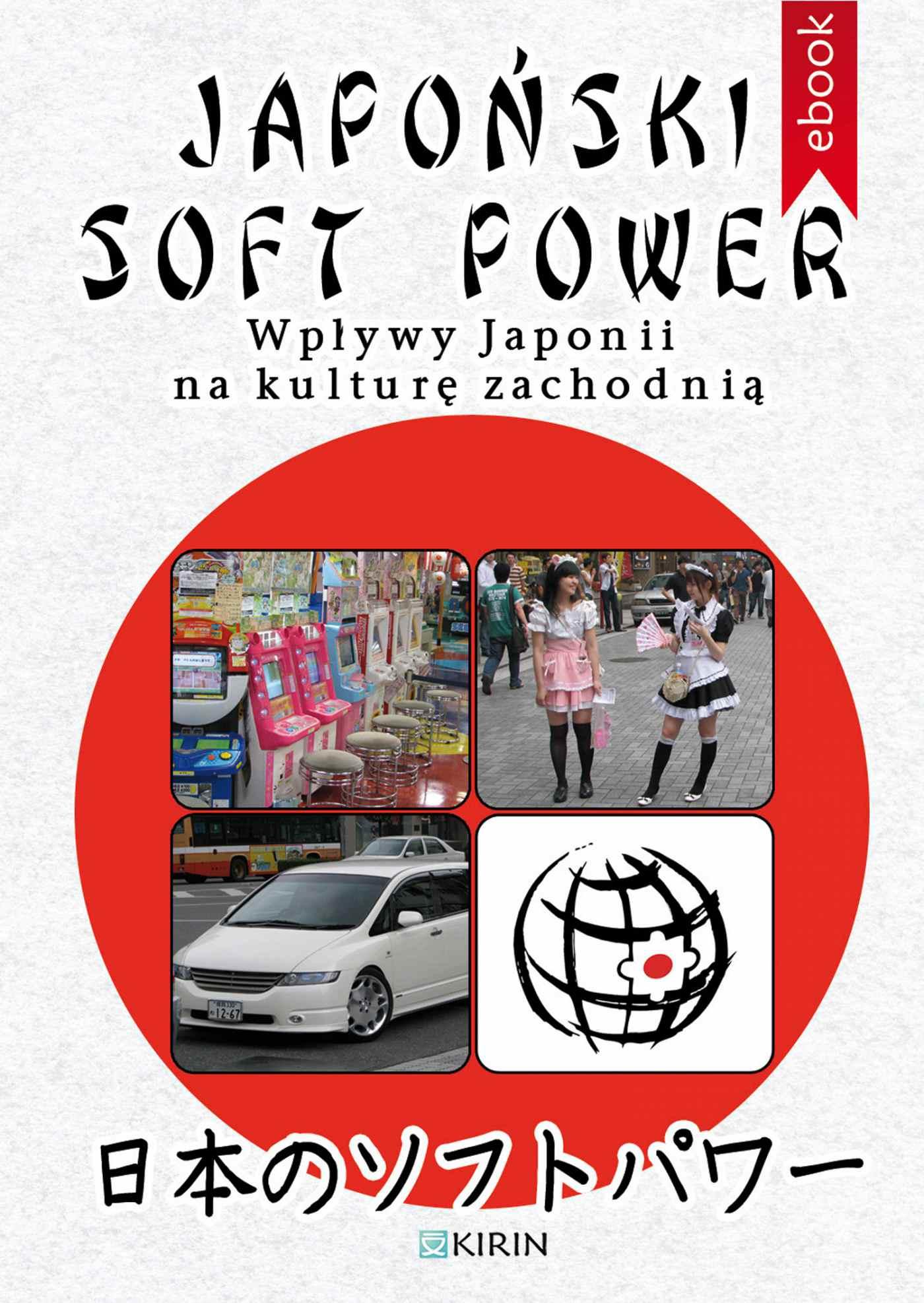 Japoński soft power. Wpływy Japonii na kulturę zachodnią - Ebook (Książka na Kindle) do pobrania w formacie MOBI