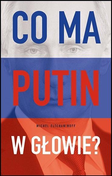 Co ma Putin w głowie? - Ebook (Książka na Kindle) do pobrania w formacie MOBI
