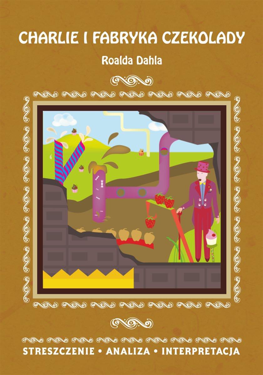 Charlie i fabryka czekolady Roalda Dahla. Streszczenie, analiza, interpretacja - Ebook (Książka PDF) do pobrania w formacie PDF