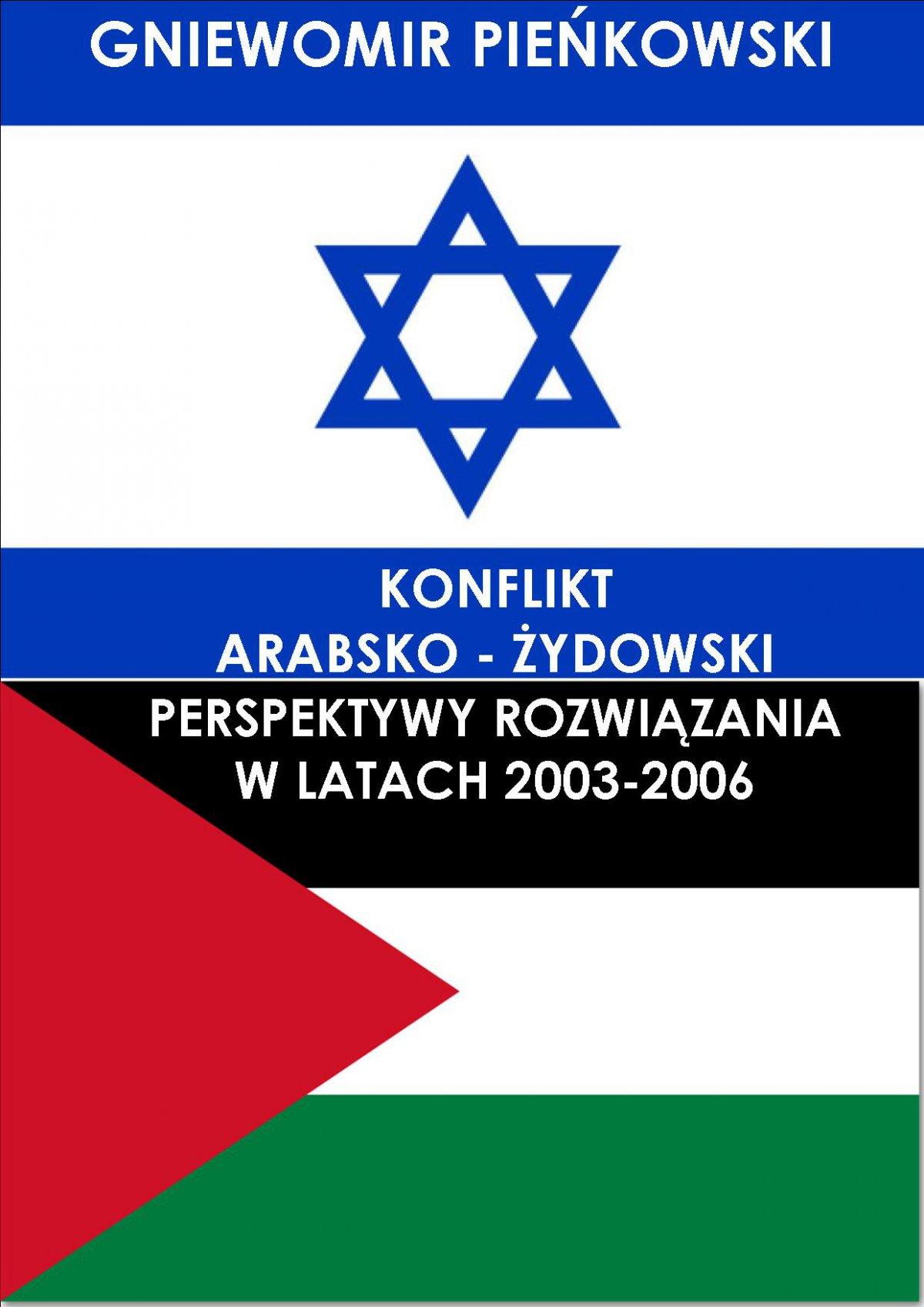 Konflikt arabsko - żydowski. Perspektywy rozwiązania w latach 2003-2006 - Ebook (Książka PDF) do pobrania w formacie PDF