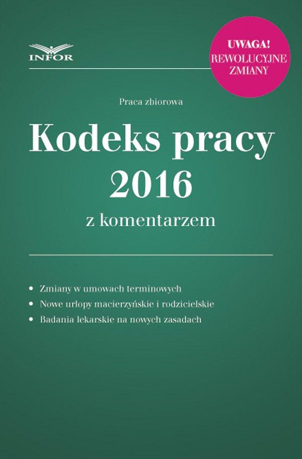 Kodeks pracy 2016 z komentarzem uwzględnia zmiany przepisów od 2016 roku - Ebook (Książka PDF) do pobrania w formacie PDF
