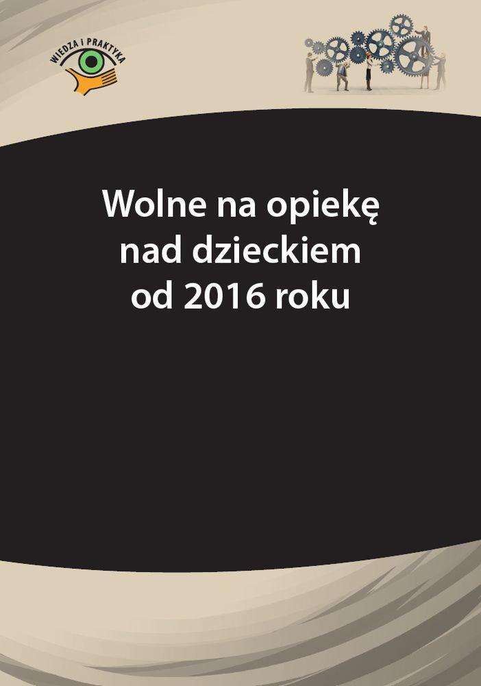 Wolne na opiekę nad dzieckiem od 2016 r. - Ebook (Książka PDF) do pobrania w formacie PDF