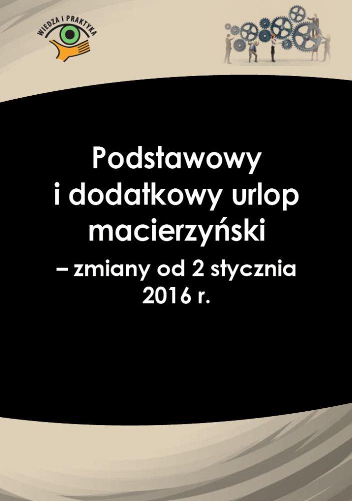 Podstawowy i dodatkowy urlop macierzyński - zmiany od 2 stycznia 2016 r. - Ebook (Książka PDF) do pobrania w formacie PDF