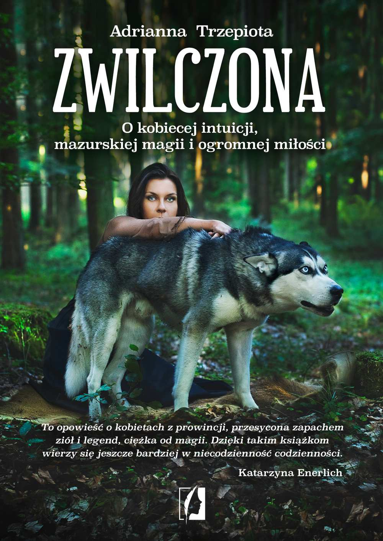 Zwilczona. O kobiecej intuicji, mazurskiej magii i ogromnej miłości - Ebook (Książka na Kindle) do pobrania w formacie MOBI